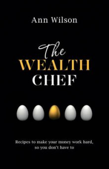 The Wealth Chef: Recipes to Make Your Money Work Hard, So You Don't Have to av Ann Wilson (Heftet)
