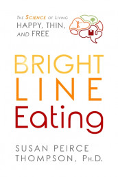 Bright Line Eating av Susan Peirce Thompson (Innbundet)