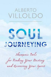 Soul Journeying av Alberto Villoldo (Heftet)