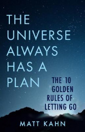 The Universe Always Has a Plan av Matt Kahn (Innbundet)