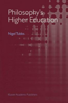 Philosophy's Higher Education av Nigel Tubbs (Innbundet)
