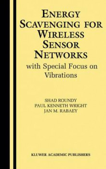 Energy Scavenging for Wireless Sensor Networks av Shad Roundy, Paul Kenneth Wright og Jan M. Rabaey (Innbundet)