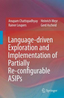 Language-driven Exploration and Implementation of Partially Re-configurable ASIPs av Anupam Chattopadhyay, Rainer Leupers, Heinrich Meyr og Gerd Ascheid (Innbundet)