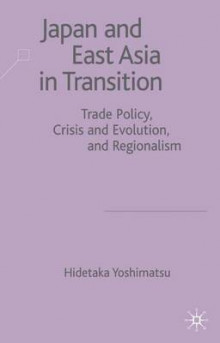 Japan and East Asia in Transition av Hidetaka Yoshimatsu (Innbundet)