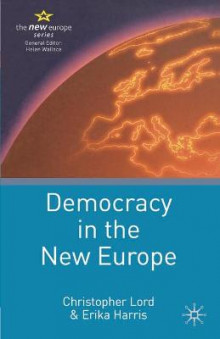 Democracy in the New Europe av Christopher Lord og Erika Harris (Innbundet)