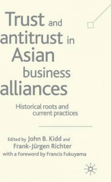 Trust and Antitrust in Asian Business Alliances av John B. Kidd og Frank-Jurgen Richter (Innbundet)