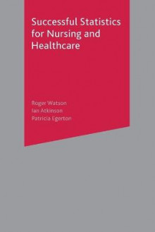 Successful Statistics for Nursing and Healthcare av Roger Watson, Ian Atkinson og Patricia A. Egerton (Heftet)