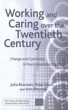 Working and Caring Over the Twentieth Century av Julia Brannen, Peter Moss og Ann Mooney (Innbundet)