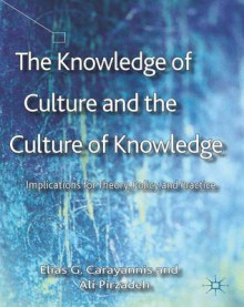 The Knowledge of Culture and the Culture of Knowledge av Elias G. Carayannis og Ali Pirzadeh (Innbundet)