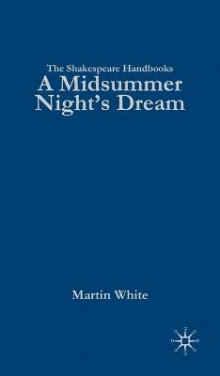 A Midsummer Night's Dream av Martin White (Innbundet)