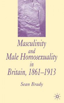 Masculinity and Male Homosexuality in Britain, 1861-1913 av Sean Brady (Innbundet)