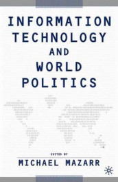 Information Technology and World Politics av Michael J. Mazarr (Innbundet)