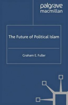 The Future of Political Islam av Graham E. Fuller (Heftet)