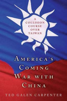America's Coming War with China av Ted Galen Carpenter (Innbundet)