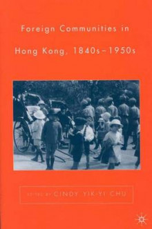 Foreign Communities in Hong Kong 1840s-1950s av Cindy Yik-Yi Chu (Innbundet)