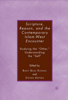 Scripture, Reason and the Contemporary Islam-West Encounter av Steven Kepnes og Basit Bilal Koshul (Innbundet)