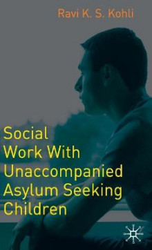 Social Work with Unaccompanied Asylum-Seeking Children av Ravi Kohli (Innbundet)