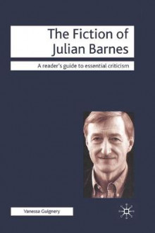 The Fiction of Julian Barnes av Vanessa Guignery (Innbundet)