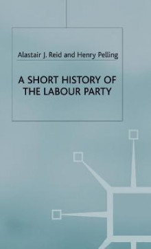 A Short History of the Labour Party av Henry Pelling og Alastair J. Reid (Innbundet)