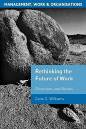 Re-Thinking the Future of Work av Colin C. Williams (Heftet)