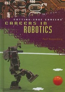 Careers in Robotics av Paul Kupperberg (Innbundet)