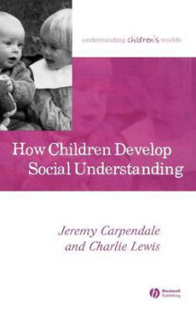 How Children Develop Social Understanding av Jeremy Carpendale og Charlie Lewis (Innbundet)
