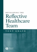 Developing the Reflective Healthcare Team av Tony Ghaye (Heftet)