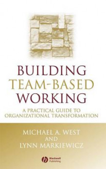 Building Team-Based Working av Michael A. West og Lynn Markiewicz (Innbundet)