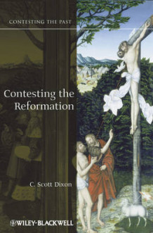 Contesting the Reformation av C. Scott Dixon (Innbundet)