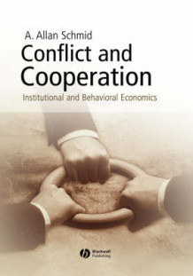 Conflict and Cooperation: Institutional and Behavioral Economics av A. Allan Schmid (Innbundet)