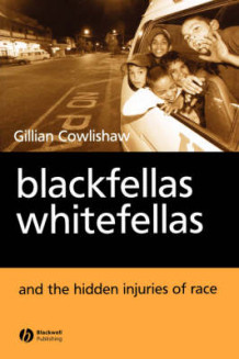 Blackfellas, Whitefellas and the Hidden Injuries of Race av Gillian Cowlishaw (Heftet)