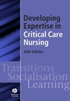 Developing Expertise in Critical Care Nursing av Julie Scholes (Heftet)