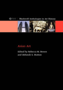 Asian Art av Rebecca M. Brown og Deborah S. Hutton (Innbundet)