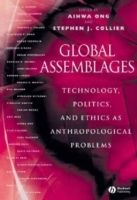 Global Assemblages: Technology, Politics, and Ethics as Anthropological Pro av Aihwa Ong, Editor:Aihwa Ong og Editor:Stephen J. Collier (Heftet)