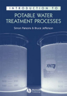 Introduction to Potable Water Treatment Processes av Simon Parsons og Bruce Jefferson (Heftet)