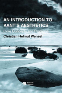 An Introduction to Kant's Aesthetics: Core Concepts and Problems av Christian Helmut Wenzel (Innbundet)