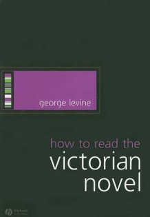 How to Read the Victorian Novel av George Levine (Heftet)