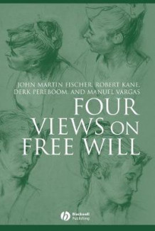 Four Views on Free Will av John Martin Fischer, Robert Kane, Derk Pereboom og Manuel Vargas (Heftet)