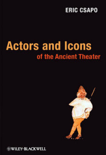 Actors and Icons of the Ancient Theater av Eric Csapo (Innbundet)