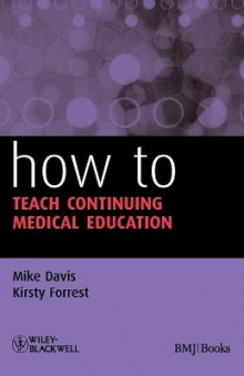 How to Teach Continuing Medical Education av Mike Davis og Kirsty Forrest (Heftet)
