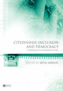 Citizenship, Inclusion and Democracy: A Symposium on Iris Marion Young av Editor:Mitja Sardoc (Heftet)