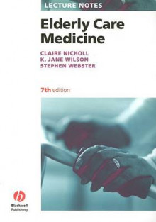 Lecture Notes: Elderly Care Medicine av Claire G. Nicholl, K. Jane Wilson og Stephen Webster (Heftet)