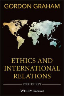 Ethics and International Relations av Gordon L. Graham (Heftet)