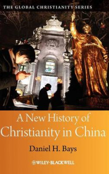 A New History of Christianity in China av Daniel H. Bays (Innbundet)