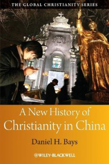 A New History of Christianity in China av Daniel H. Bays (Heftet)
