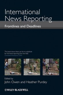 International News Reporting - Frontlines and Deadlines (Innbundet)