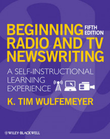 Beginning Radio and TV Newswriting av K. Tim Wulfemeyer (Heftet)