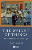 The Weight of Things - Philosophy and the Good Life av Jean Kazez (Heftet)