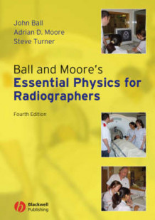Ball and Moore's Essential Physics for Radiographers av John Ball, Adrian D. Moore og Steve Turner (Heftet)