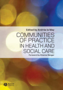 Communities of Practice in Health and Social Care av Andree Le May (Heftet)